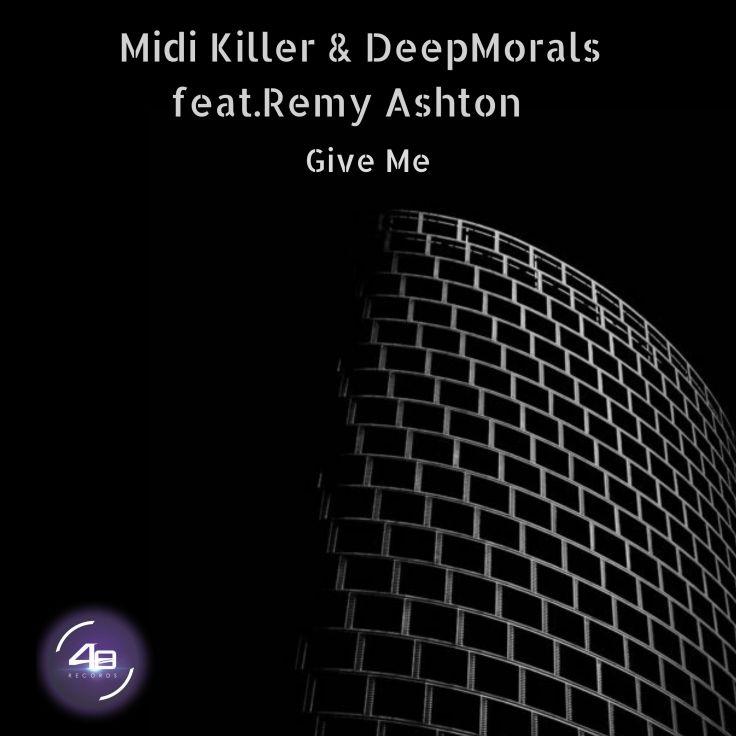 Midi Killer, DeepMorals - Give me (feat. Reamy Ashton)